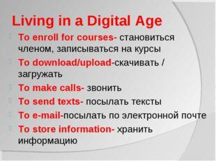 Living in a Digital Age To enroll for courses- становиться членом, записывать