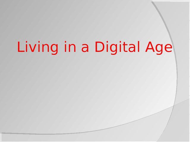 Living in a Digital Age