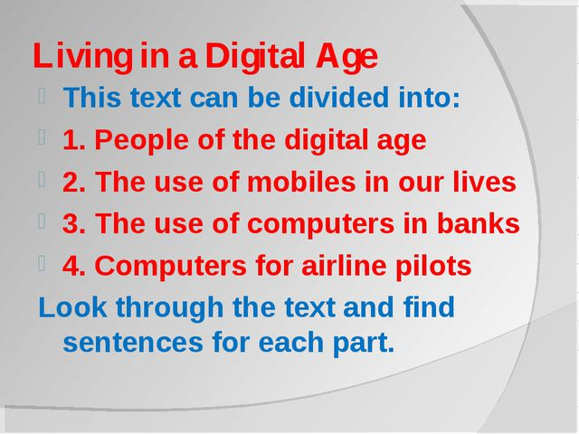 Living in a Digital Age This text can be divided into: 1. People of the digit...
