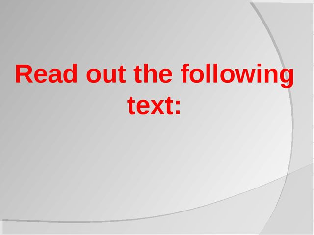 Read out the following text: