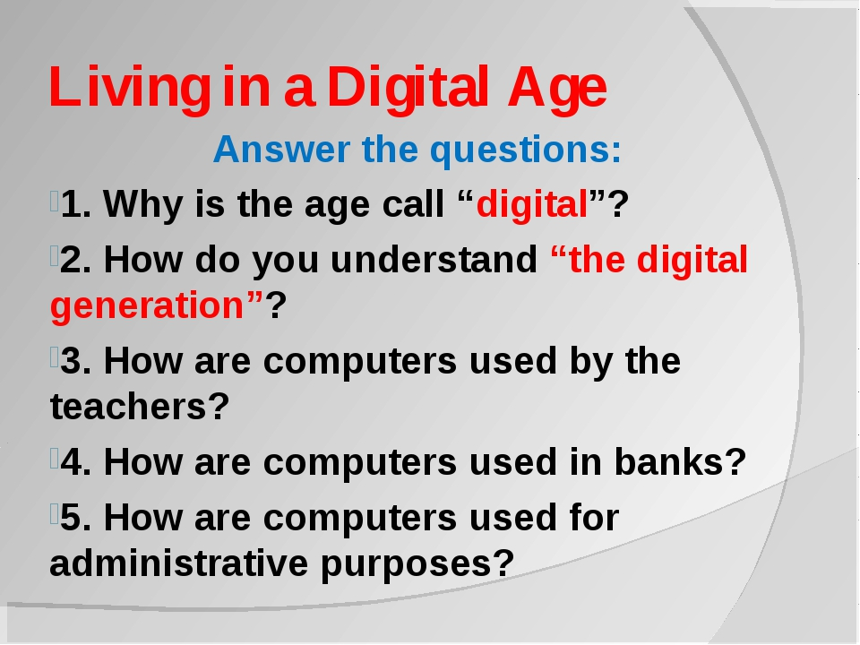"Living in a Digital Age Answer the questions: 1. Why is the age call ""digital..."