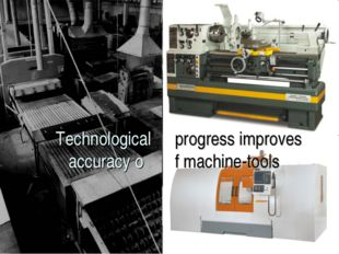 Technological accuracy o progress improves f machine-tools