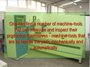 One can find a number of machine-tools that can measure and inspect their pro