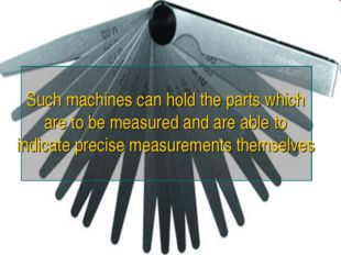 Such machines can hold the parts which are to be measured and are able to ind