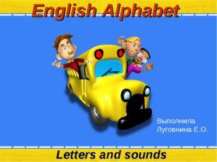 English Alphabet Letters and sounds Выполнила Луговнина Е.О.