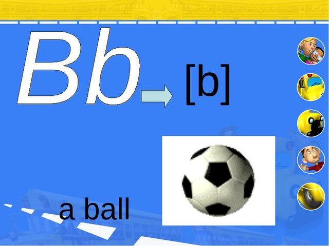 [b] a ball