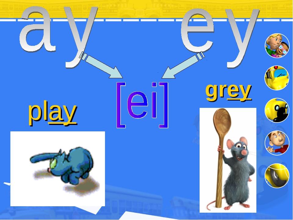 play grey