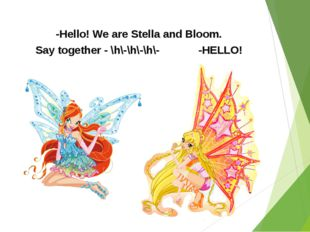 -Hello! We are Stella and Bloom. Say together - \h\-\h\-\h\- -HELLO!