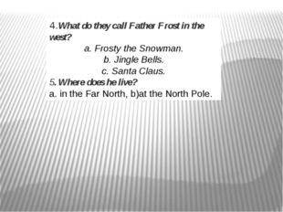 4.What do they call Father Frost in the west? a. Frosty the Snowman. b. Jingl