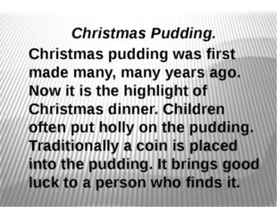Christmas pudding was first made many, many years ago. Now it is the highlig