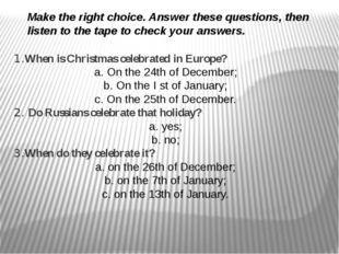 Make the right choice. Answer these questions, then listen to the tape to che