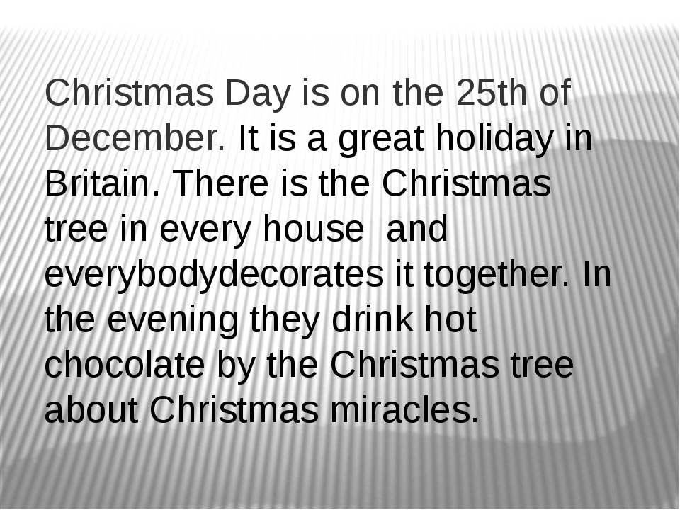 Christmas Day is on the 25th of December. It is a great holiday in Britain. T...