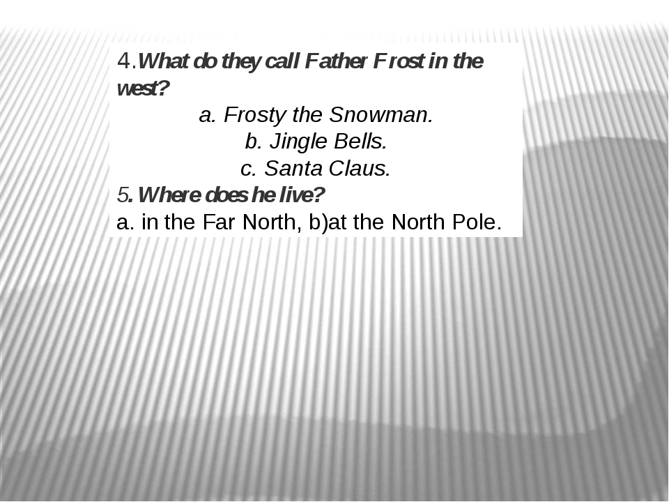 4.What do they call Father Frost in the west? a. Frosty the Snowman. b. Jingl...