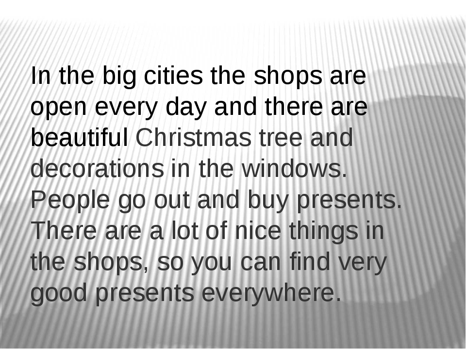 In the big cities the shops are open every day and there are beautiful Christ...