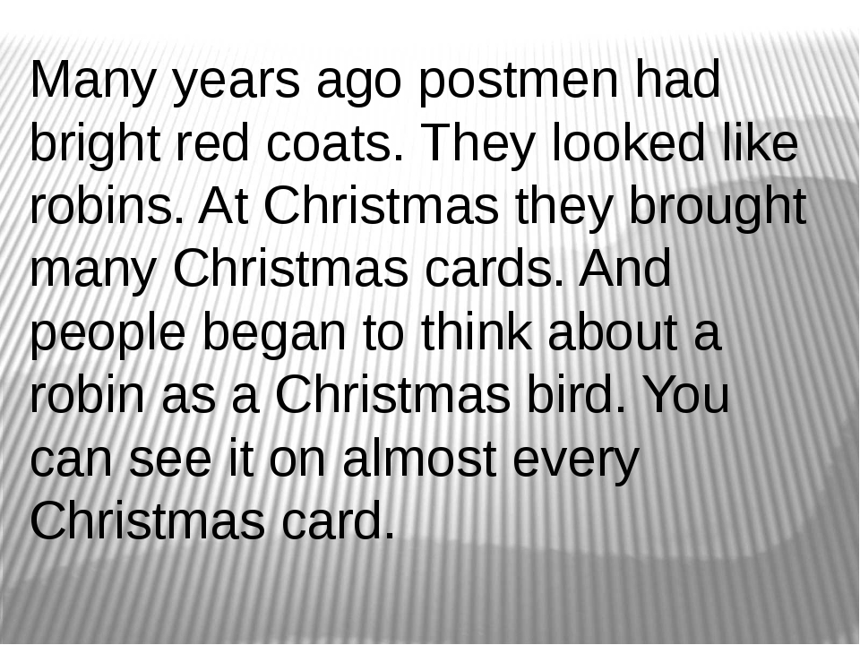 Many years ago postmen had bright red coats. They looked like robins. At Chri...