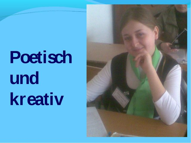 Poetisch und kreativ