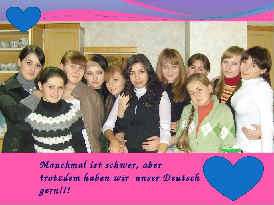 Manchmal ist schwer, aber trotzdem haben wir unser Deutsch gern!!!