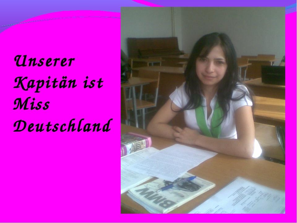 Unserer Kapitän ist Miss Deutschland