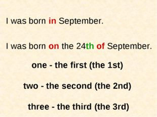 I was born in September. I was born on the 24th of September. one - the first