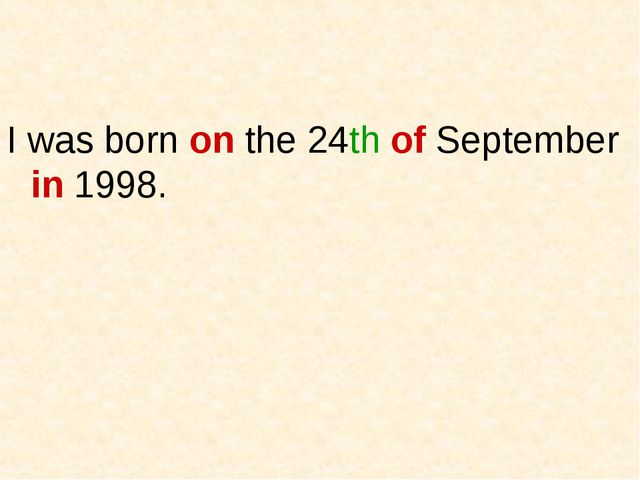 I was born on the 24th of September in 1998.