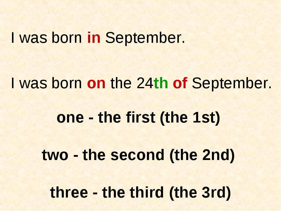 I was born in September. I was born on the 24th of September. one - the first...