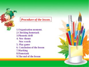 Procedure of the lesson. 1.Organization moment. 2.Checking hometask 3.Phonet