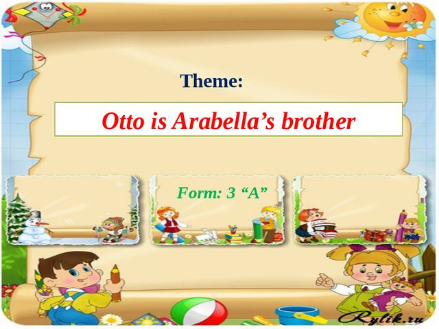"Otto is Arabella's brother Theme: Form: 3 ""A"""