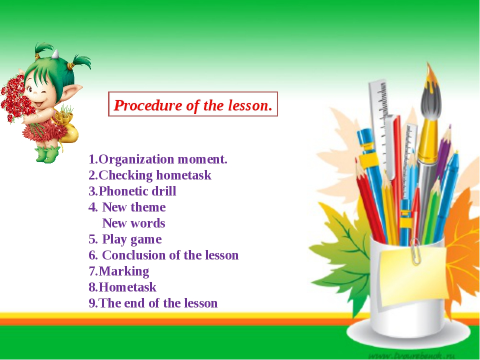 Procedure of the lesson. 1.Organization moment. 2.Checking hometask 3.Phonet...