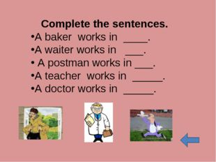 Complete the sentences. A baker works in ____. A waiter works in ___. A postm