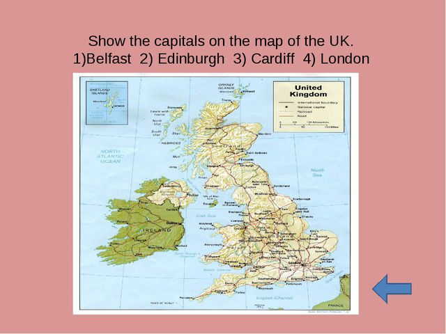 Show the capitals on the map of the UK. 1)Belfast 2) Edinburgh 3) Cardiff 4)...