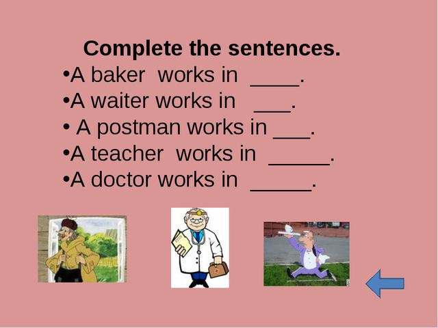 Complete the sentences. A baker works in ____. A waiter works in ___. A postm...