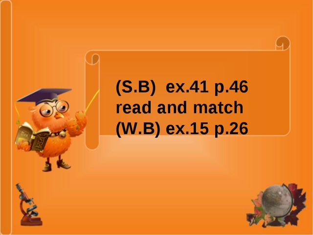 Homework: (S.B) ex.41 p.46 read and match (W.B) ex.15 p.26 (S.B) ex.41 p.46 r...