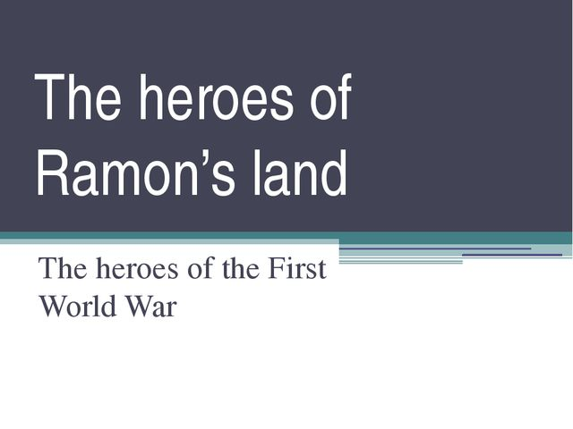 The heroes of Ramon's land The heroes of the First World War