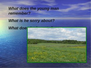 What does the young man remember? What is he sorry about? What does he hope to?
