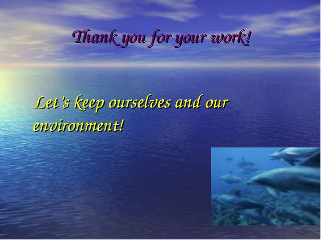 Thank you for your work! Let's keep ourselves and our environment!
