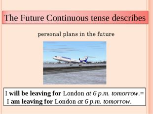 personal plans in the future I will be leaving for London at 6 p.m. tomorrow.