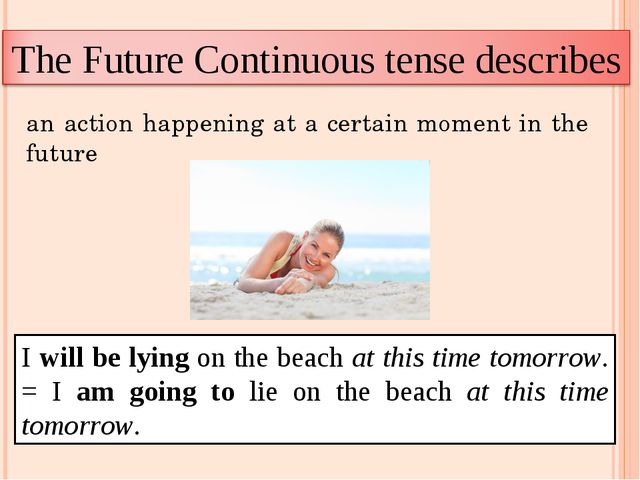 an action happening at a certain moment in the future I will be lying on the...