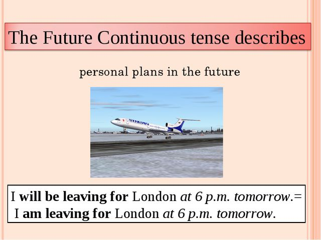 personal plans in the future I will be leaving for London at 6 p.m. tomorrow....