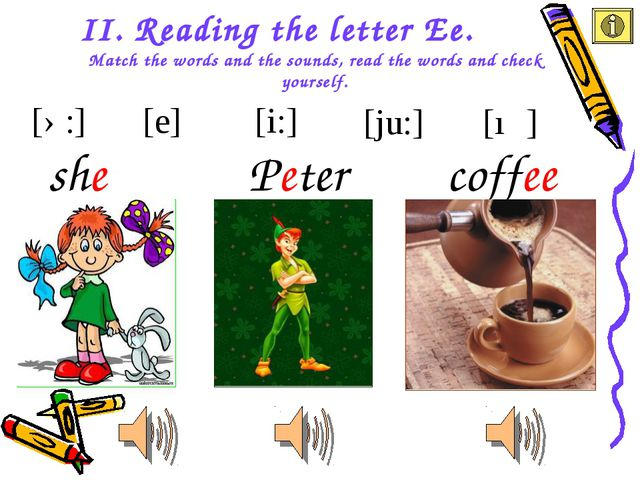 II. Reading the letter Ee. Match the words and the sounds, read the words and...