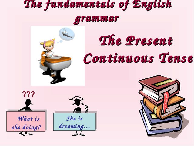 The fundamentals of English grammar The Present Continuous Tense ???