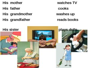 His mother watches TV His father cooks His grandmother washes up His grandfat