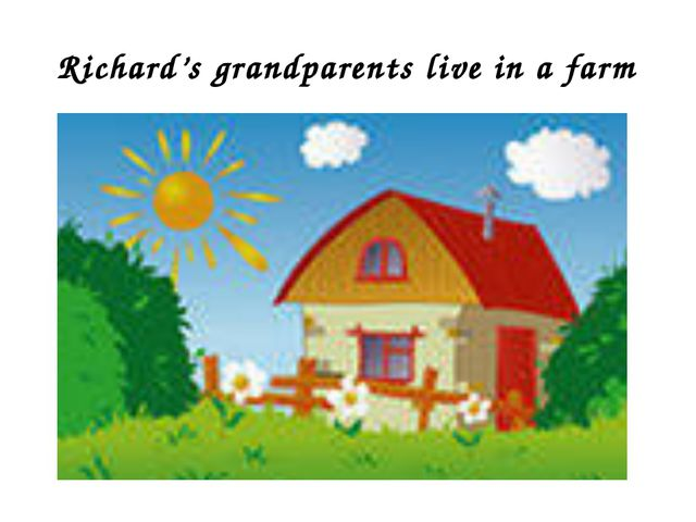 Richard's grandparents live in a farm