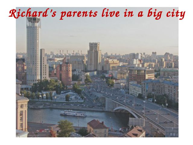 Richard's parents live in a big city