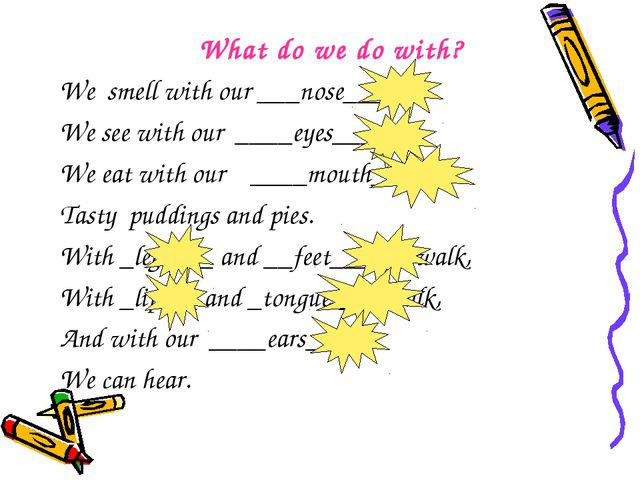 What do we do with? We smell with our ___nose____, We see with our ____eyes__...