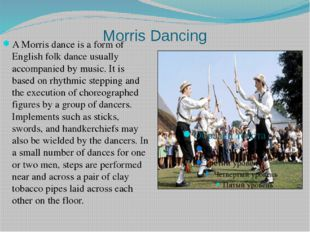 Morris Dancing A Morris dance is a form of English folk dance usually accompa