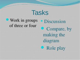 Tasks Work in groups of three or four Discussion Compare, by making the diagr