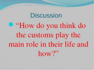 "Discussion ""How do you think do the customs play the main role in their life"