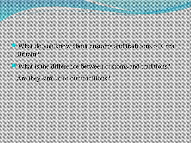 What do you know about customs and traditions of Great Britain? What is the...