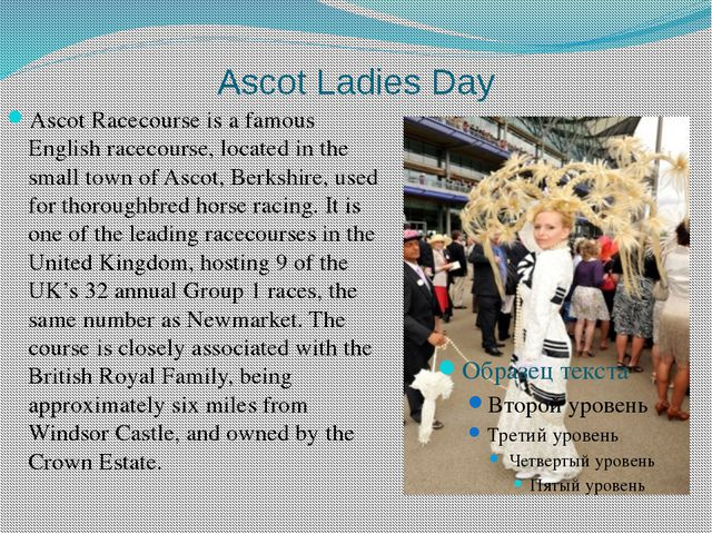 Ascot Ladies Day Ascot Racecourse is a famous English racecourse, located in...