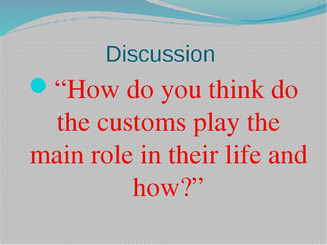 "Discussion ""How do you think do the customs play the main role in their life..."